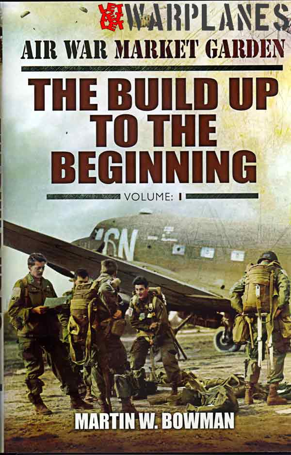 Air War Market Garden, The build up to the beginning, By Martin W. Bowman